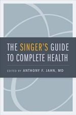 The Singer's Guide to Complete Health - Anthony F. Jahn