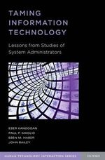 Taming Information Technology : Lessons from Studies of System Administrators - Eser Kandogan