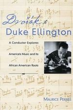Dvorak to Duke Ellington : A Conductor Explores America's Music and Its African American Roots - Peress