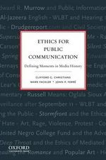 Ethics for Public Communication : Defining Moments in Media History - Professor Clifford G Christians