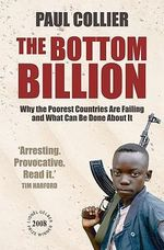 The Bottom Billion : Why the Poorest Countries are Failing and What Can Be Done about It - Paul Collier