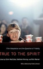 True to the Spirit : Film Adaptation and the Question of Fidelity