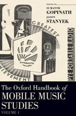 The Oxford Handbook of Mobile Music Studies : Volume 1 - Sumanth S. Gopinath