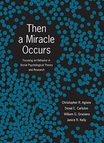 Then a Miracle Occurs : Focusing on Behavior in Social Psychological Theory and Research - Christopher R. Agnew