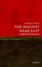 The Ancient Near East : A Very Short Introduction - Amanda H. Podany