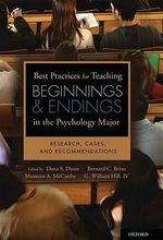 Best Practices for Teaching Beginnings and Endings in the Psychology Major : Research, Cases, and Recommendations - Dana S. Dunn