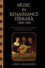Music in Renaissance Ferrara 1400-1505 : The Creation of a Musical Center in the Fifteenth Century - Lewis Lockwood