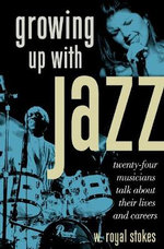 Growing Up with Jazz : Twenty Four Musicians Talk About Their Lives and Careers - W. Royal Stokes