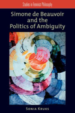 Simone De Beauvoir and the Politics of Ambiguity : Feminist Theory - Sonia Kruks