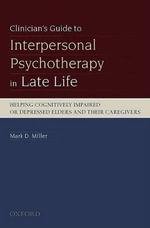 Clinician's Guide to Interpersonal Psychotherapy in Late Life : Helping Cognitively Impaired or Depressed Elders and Their Caregivers - Mark D. Miller