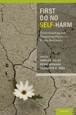 First Do No Self Harm : Understanding and Promoting Physician Stress Resilience - Charles R. Figley