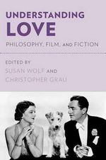 Understanding Love : Philosophy, Film, and Fiction