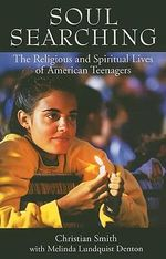 Soul Searching : The Religious and Spiritual Lives of American Teenagers - Christian Smith