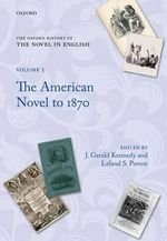 The Oxford History of the Novel in English : The American Novel from its Beginnings to 1870 Volume 5