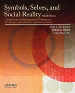 Symbols, Selves, and Social Reality : A Symbolic Interactionist Approach to Social Psychology and Sociology - Kent L. Sandstrom