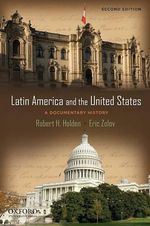 Latin America and the United States : A Documentary History - Robert H. Holden