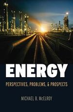 Energy : Perspectives, Problems, and Prospects - Michael B. McElroy