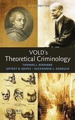Vold's Theoretical Criminology : 6th edition, 2009  - Thomas J. Bernard