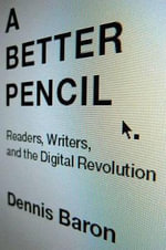 A Better Pencil : Readers, Writers, and the Digital Revolution - Dennis Baron