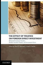 Effect of Treaties on Foreign Direct Investment : Bilateral Investment Treaties, Double Taxation Treaties, and Investment Flows - Karl P. Sauvant
