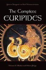 The Complete Euripides : Medea and Other Plays v. V - Euripides