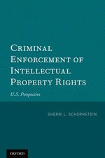 Criminal Enforcement of Intellectual Property Rights : U.S. Perspective - Sherri L. Schornstein