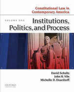 Constitutional Law in Contemporary America, Volume One : Institutions, Politics, and Process - David A Schultz