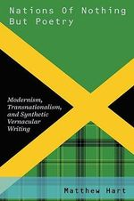 Nations of Nothing But Poetry : Modernism, Transnationalism, and Synthetic Vernacular Writing - Matthew Hart