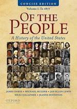 Of the People : A Concise History of the United States, Volume I: To 1877 - Jeanne Boydston