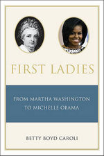 First Ladies : From Martha Washington to Michelle Obama - Betty Boyd Caroli