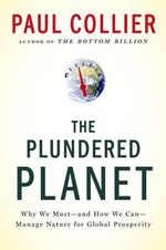 The Plundered Planet : Why We Must--And How We Can--Manage Nature for Global Prosperity - Paul Collier