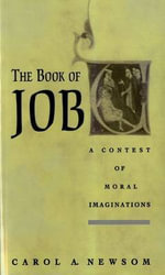 The Book of Job : A Contest of Moral Imaginations - Carol A. Newsom
