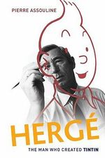 Herge : The Man Who Created Tintin - Pierre Assouline