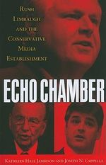Echo Chamber : Rush Limbaugh and the Conservative Media Establishment - Kathleen Hall Jamieson