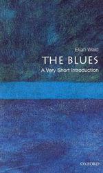 The Blues : A Very Short Introduction - Elijah Wald