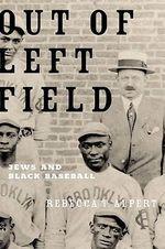 Out of Left Field : Jews and Black Baseball - Rebecca T. Alpert