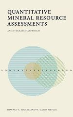 Quantitative Mineral Resource Assessments : An Integrated Approach - Donald Singer