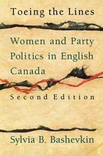 Toeing the Lines : Women and Party Politics in English Canada - BASHEVKIN