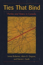 Ties That Bind : Parties and Voters in Canada - James P. Bickerton