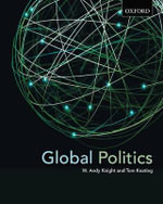 Global Politics : Emerging Networks, Trends & Challenges - W.Andy Knight