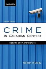 Crime in Canadian Context : Debates and Controversies - William O'Grady