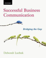 Successful Business Communication : Bridging the Gap - Deborah Luchuk