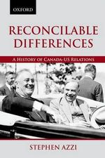 Reconcilable Differences : A History of Canada-US Relations - Stephen Azzi