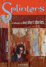 Splinters : A Collection of Short Short Stories :  A Collection of Short Short Stories