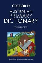 The Australian Primary Dictionary : 3rd Edition - Jan Lesley Wing