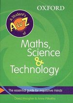 A Students A-Z of Mathematics Science and Technology : A Fun Reference Book of First Words