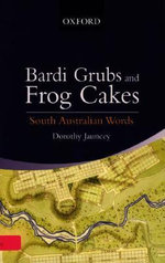 Bardi Grubs and Frog Cakes : South Australian Words - Dorothy Jauncey