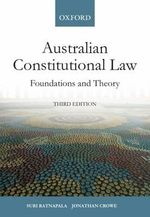 Australian Constitutional Law : Foundations and Theory: 3rd Edition - Suri Ratnapala
