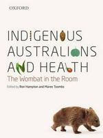 Indigenous Australians and Health : The Wombat in the Room - Ronald Frederick Hampton