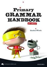 Primary Grammar Handbook - Australian Curriculum Edition : Maths & language Handbooks - Gordon Winch
